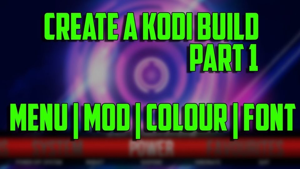 How to create a KODI build from Scratch on Jarvis and Krypton Part 1