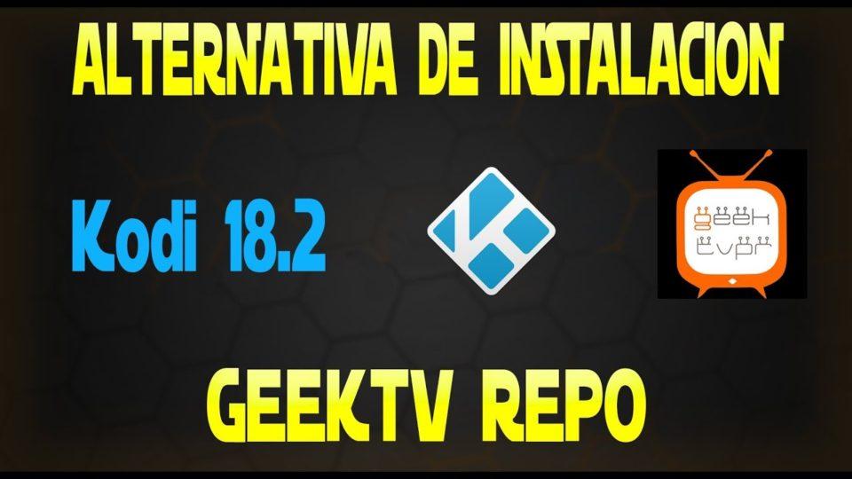 GTVPR - KODI 18 2 ALTERNATIVAS DE INSTALACION DE GEEKTV REPO Y OTROS