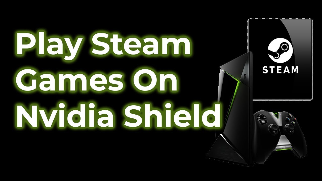 can the NVIDIA shield play steam games? | Yahoo Answers